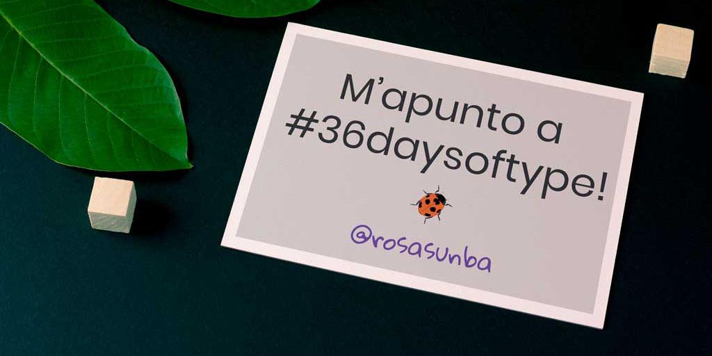 Què és 36 days of type? | rosasunba